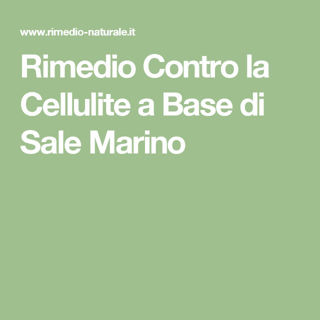 Rimedio Contro la Cellulite a Base di Sale Marino