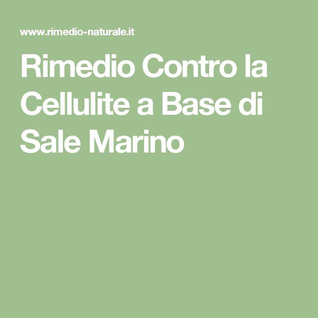 Rimedio Contro la Cellulite a Base di Sale Marino