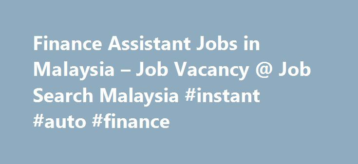 Finance Assistant Jobs in Malaysia – Job Vacancy @ Job Search Malaysia #instant #auto #finance http://finance.nef2.com/finance-assistant-jobs-in-malaysia-job-vacancy-job-search-malaysia-instant-auto-finance/  #finance assistant jobs # 742finance assistant jobs Assistant Finance Manager (Shared Service) Kuala Lumpur Login to view salary Responsibilities Formulate and supervise the implementation of accounting policy/ procedures and guidelines. Review works of teams to ensure the accuracy of…