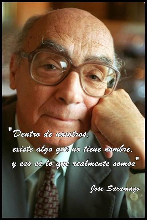 """""""Dentro de nosotros, existe algo que no tiene nombre, y eso es lo que realmente somos"""".  José Saramago."""