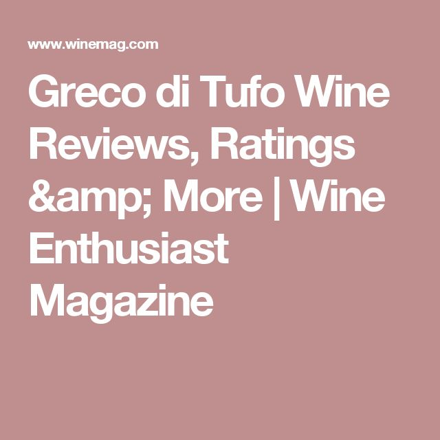 Greco di Tufo Wine Reviews, Ratings & More | Wine Enthusiast Magazine