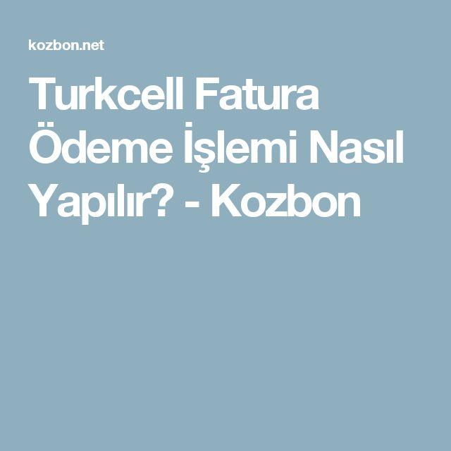 Turkcell Fatura Ödeme İşlemi Nasıl Yapılır? - Kozbon