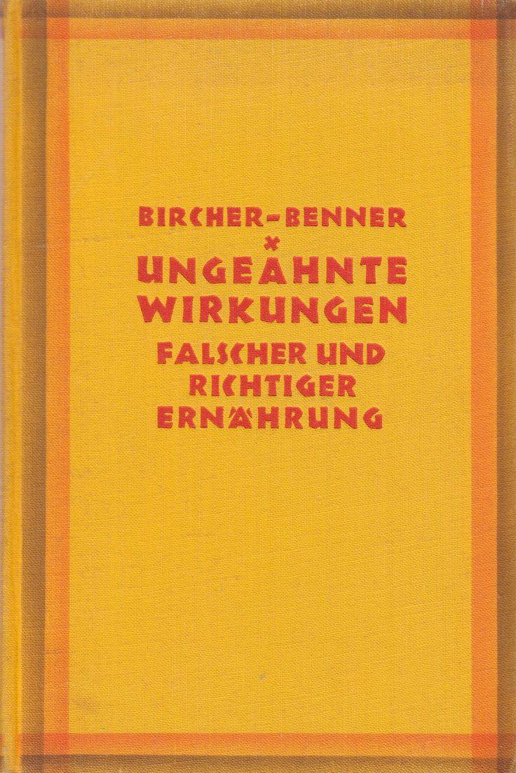 Ungeahnte Wirkungen falscher und richtiger Ernährung von Dr. M. Bircher-Benner, Wendepunkt Verlag Zürich und Leipzig 1928