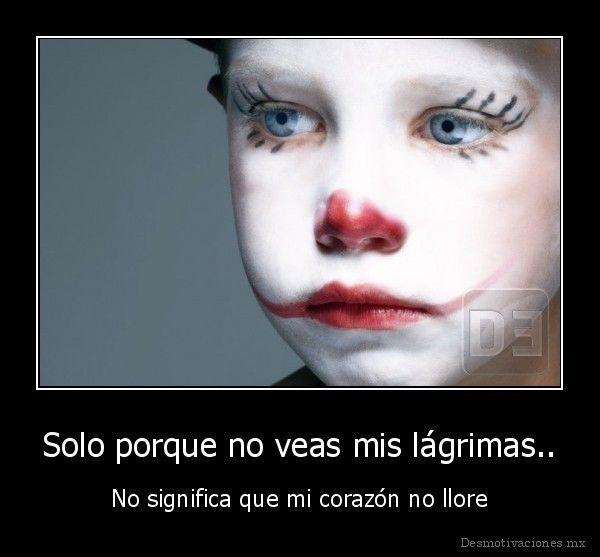 desmotivado.es_Solo-porque-no-veas-mis-lagrimas..-No-significa-que-mi-corazon-no-llore_13057563365.jpg (200×157)