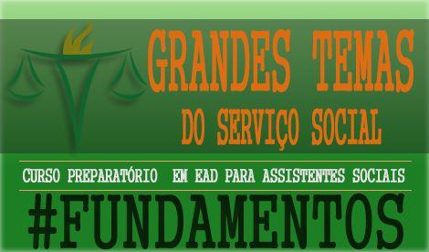 Preparatório Serviço social. Série Grandes Temas do Serviço Social # Fundamentos foi pesando para Assistentes Sociais estudar facilmente para concursos.