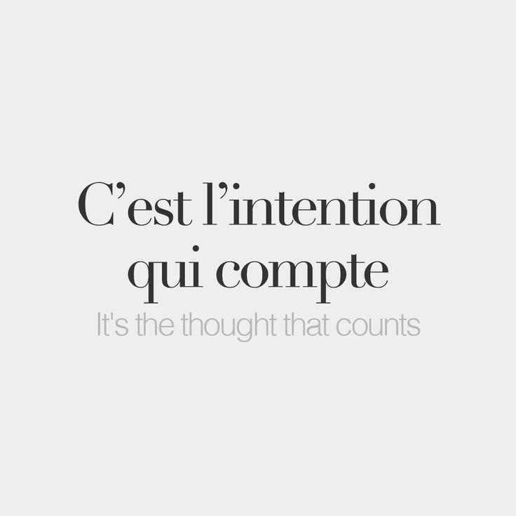 C'est l'intention qui compte • It's the thought that counts • /s‿ɛ l‿ɛ̃.tɑ̃.sjɔ̃ ki kɔ̃t/