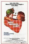 Why Would I Lie? (1980). [PG] 105 mins. Starring: Treat Williams, Lisa Eichhorn, Gabriel Swann, Susan Heldfond, Anne Byrne Hoffman, Valerie Curtin, Jocelyn Brando, Nicolas Coster and Mitzi Hoag