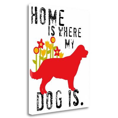 Tangletown Fine Art 'Home Is Where My Dog Is' by Ginger Oliphant Graphic Art on Wrapped Canvas