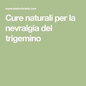 Cure naturali per la nevralgia del trigemino