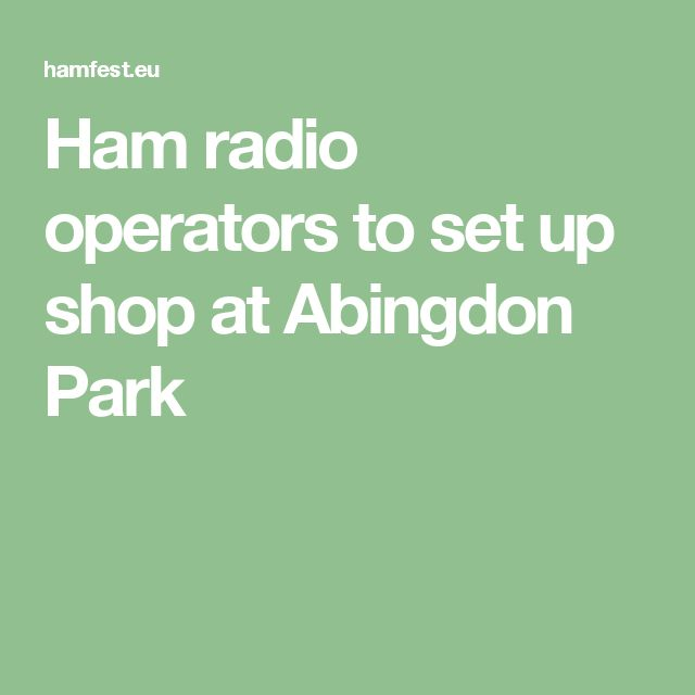 Ham radio operators to set up shop at Abingdon Park
