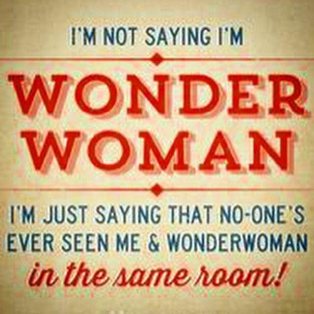 Happy Birthday Wonder Woman Quotes: I'm Not Saying I'm Wonder Woman...