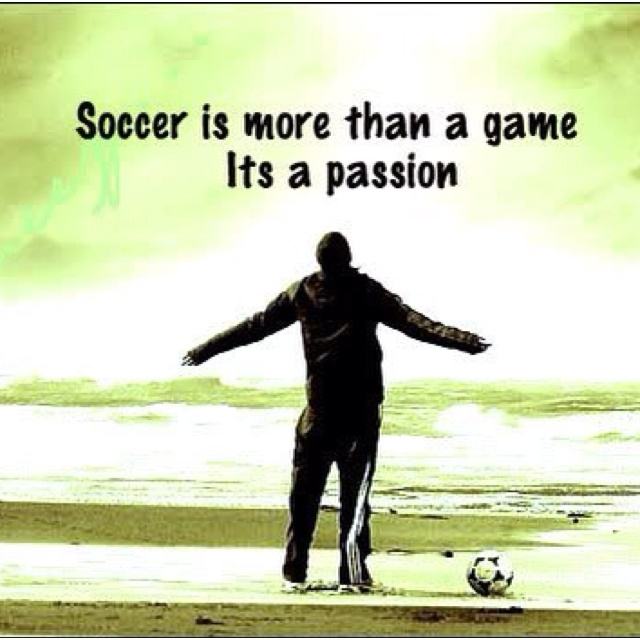 Soccer is a passion
