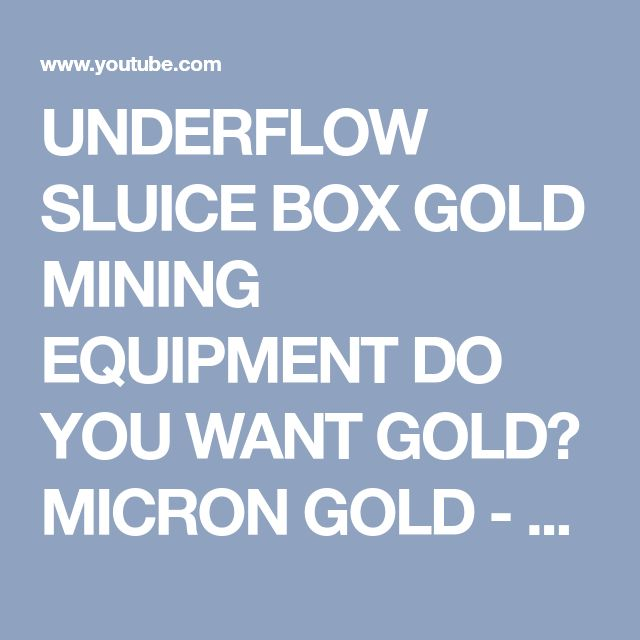 UNDERFLOW SLUICE BOX GOLD MINING EQUIPMENT DO YOU WANT GOLD? MICRON GOLD - YouTube