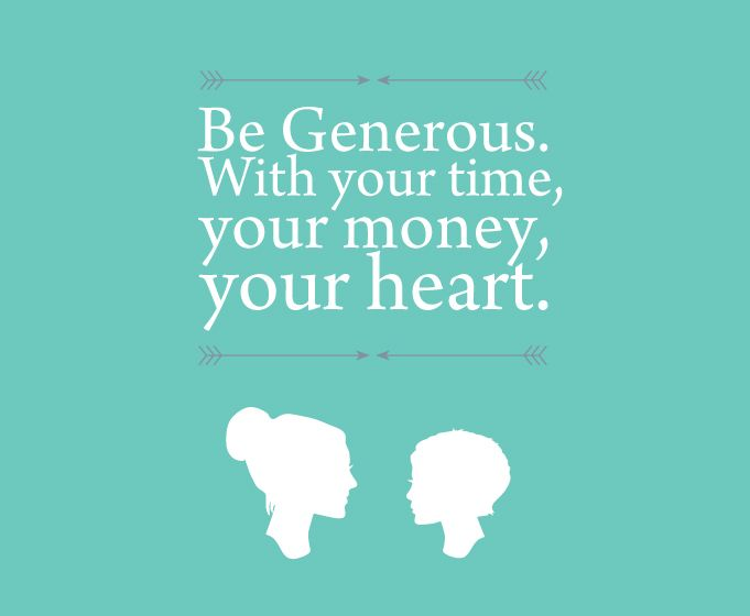 I admire generosity in others and i will be more generous for Generous living