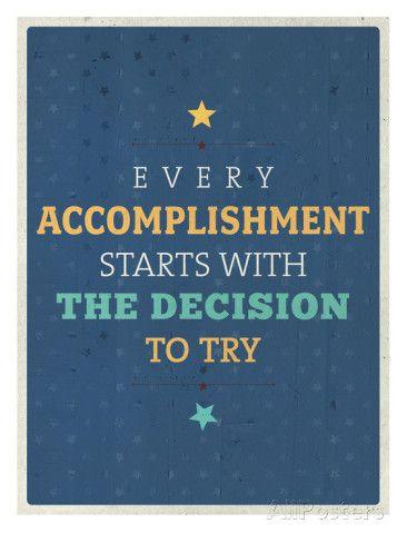 Every accomplishment starts with the decision to start. / Elke prestatie begint met de beslissing om te beginnen! Accomplishment Poster van Maria Hernandez bij AllPosters.nl
