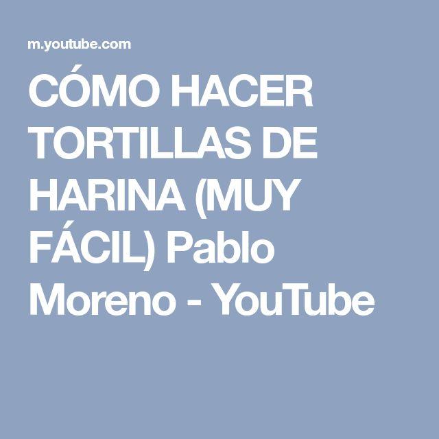 CÓMO HACER TORTILLAS DE HARINA (MUY FÁCIL) Pablo Moreno - YouTube