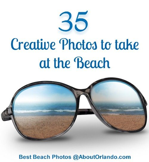 How to take photos at the beach.  What are your best beach photos? See over 35 creative ideas on taking photos at the beach. AboutOrlando.com
