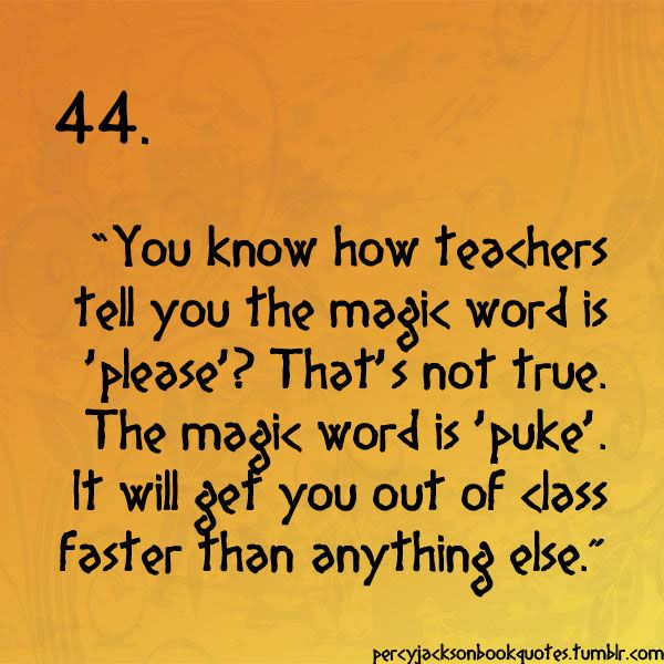 Percy Jackson (And, according to my Oceanography teacher, 'exploding diarrhea' will do the same.)