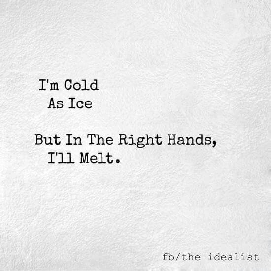 I'm cold as ice. But in the right hands, I'll melt.