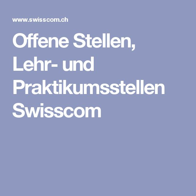 Offene Stellen, Lehr- und Praktikumsstellen Swisscom
