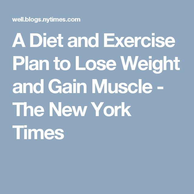 A Diet and Exercise Plan to Lose Weight and Gain Muscle - The New York Times