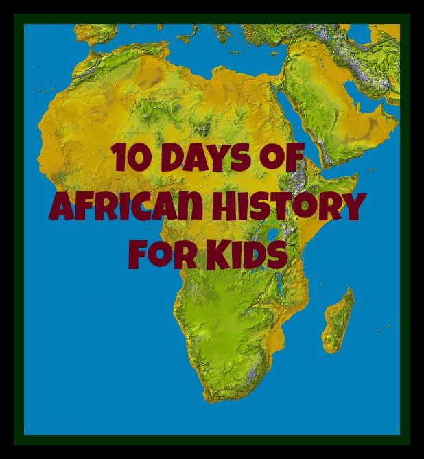 10 Days of African History for Kids: Look! We're Learning!