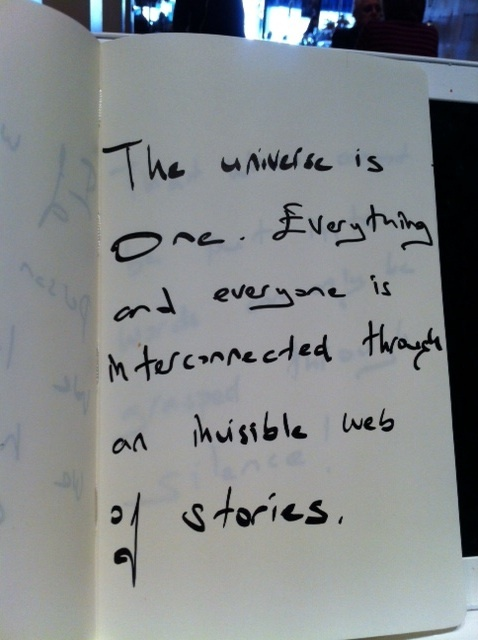The universe is one. Everything and everyone is interconnected through an invisible web of stories.