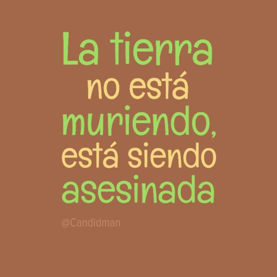 """""""La #Tierra no esta muriendo, esta siendo #Asesinada"""". #Citas #Frases @Candidman"""