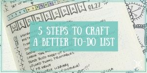 5 Steps to Craft a Better To-Do List