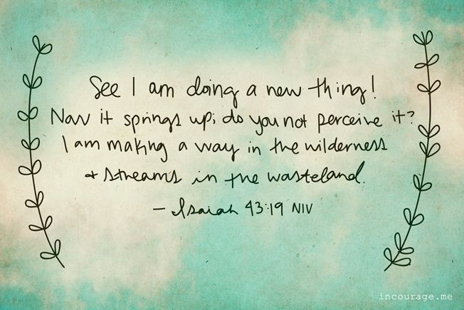 See I am Doing a New Thing - Isaiah 43:19 - incourage.me