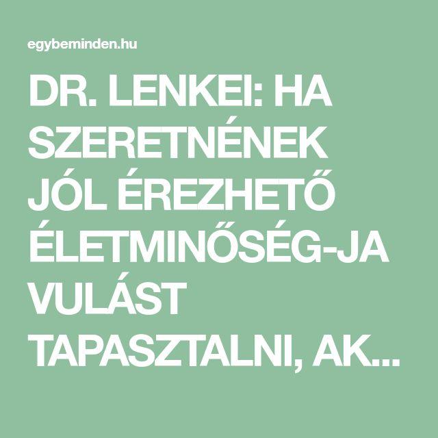 DR. LENKEI: HA SZERETNÉNEK JÓL ÉREZHETŐ ÉLETMINŐSÉG-JAVULÁST TAPASZTALNI, AKKOR TEGYENEK MEG KETTŐ DOLGOT! | EgybeMinden