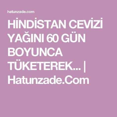 HİNDİSTAN CEVİZİ YAĞINI 60 GÜN BOYUNCA TÜKETEREK... | Hatunzade.Com