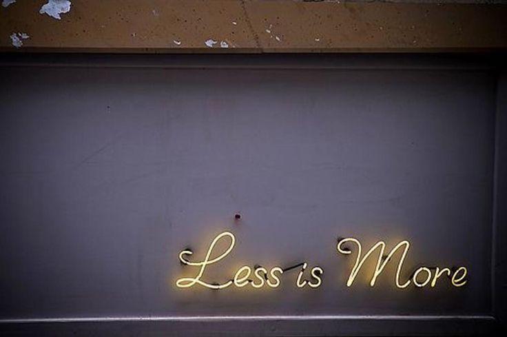 • LESS IS MORE • Always • Image via #tumblr • #lessismore #quote #quoteoftheday #wedding #oneday