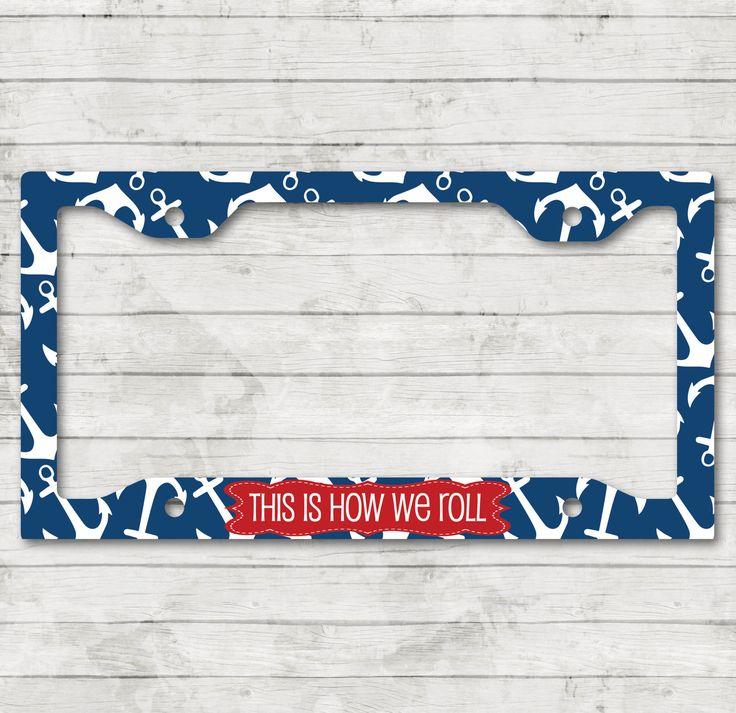 This Is How We Roll Funny License Plate Frame Cover Holder Custom Monogrammed Personalized New Car Accessories Cute Car Accessories Nautical by ChicMonogram on Etsy