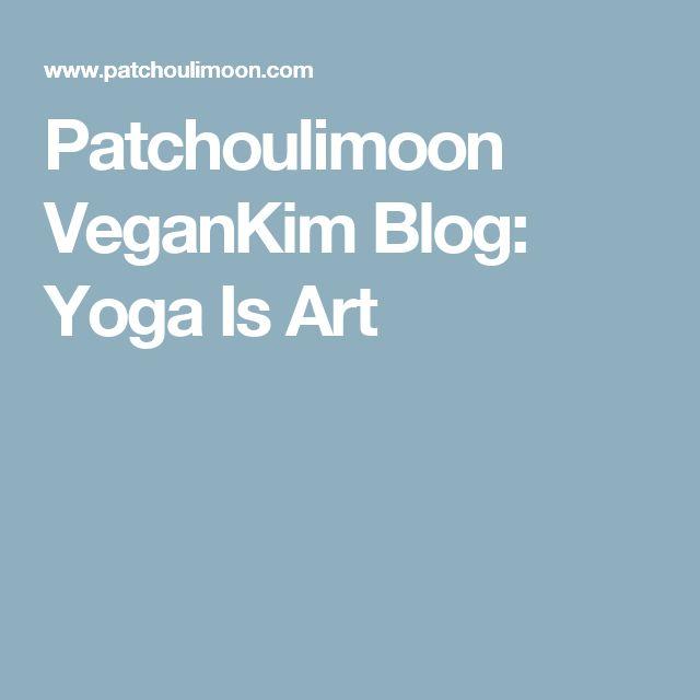 Patchoulimoon VeganKim Blog: Yoga Is Art