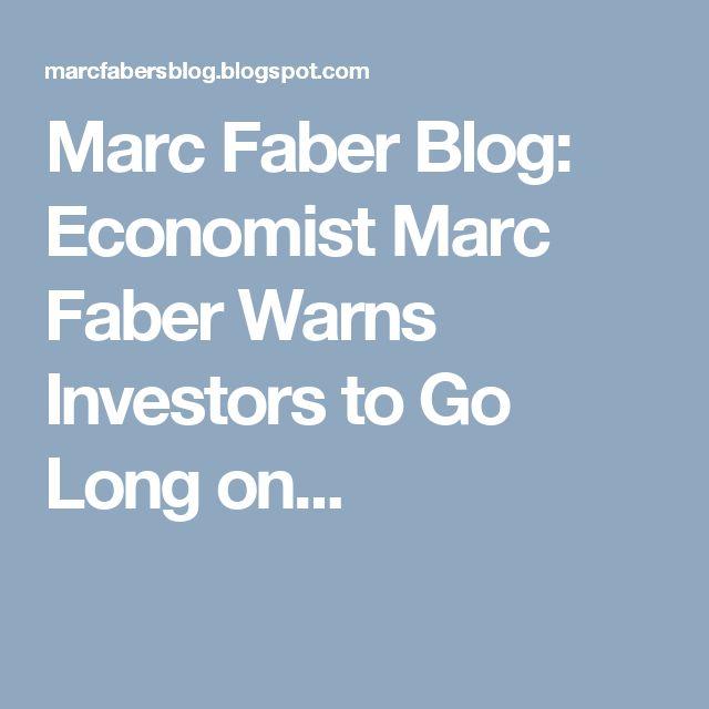 Marc Faber Blog: Economist Marc Faber Warns Investors to Go Long on...