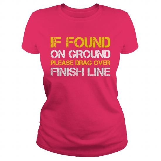 Awesome Tee If Found On Ground Please Drag Over Finish Line T shirts