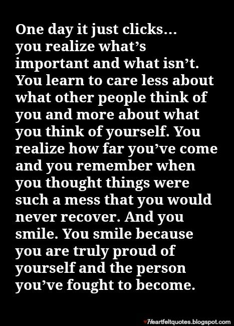 And you smile. You smile because you are truly proud of yourself and the person you've fought to become.