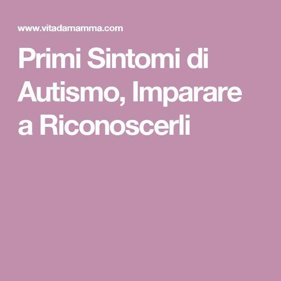 Primi Sintomi di Autismo, Imparare a Riconoscerli