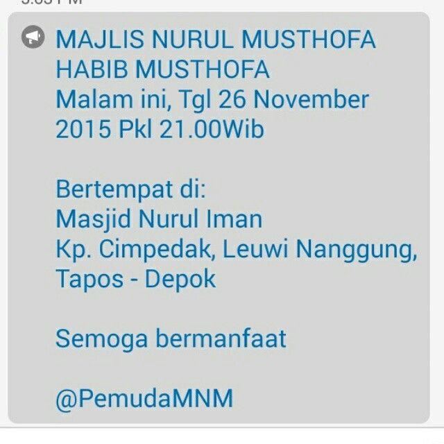 MAJLIS NURUL MUSTHOFA HABIB MUSTHOFA Malam ini, Tgl 26 November 2015 Pkl 21.00Wib  Bertempat di: Masjid Nurul Iman Kp. Cimpedak, Leuwi Nanggung, Tapos - Depok  Semoga bermanfaat  @PemudaMNM
