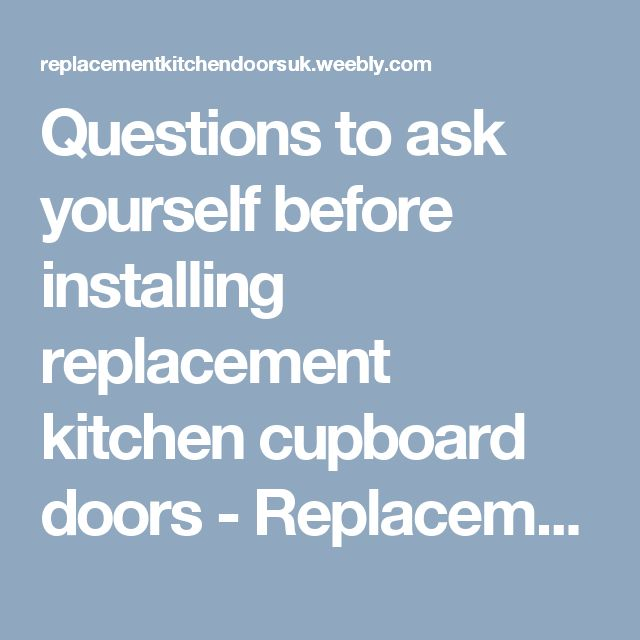 Questions to ask yourself before installing replacement kitchen cupboard doors - Replacement kitchen doors