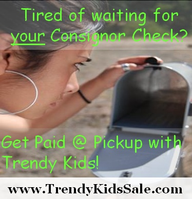 Tired of waiting weeks for your check after a Consignment sale? With Trendy Kids Consignment Sale you get your check at Consignor Pickup (no need to wait for snail mail!). Register to be a Consignor today for our Fall Sale at www.TrendyKidsSale.com