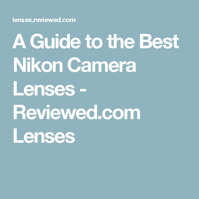 A Guide to the Best Nikon Camera Lenses - Reviewed.com Lenses