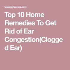 how to clear ear congestion home remedy
