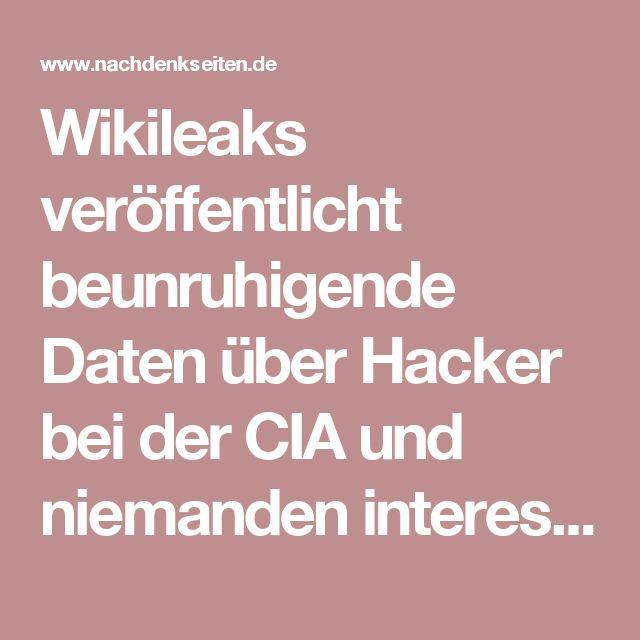 Wikileaks veröffentlicht beunruhigende Daten über Hacker bei der CIA und niemanden interessiert es|NachDenkSeiten – Die kritische Website