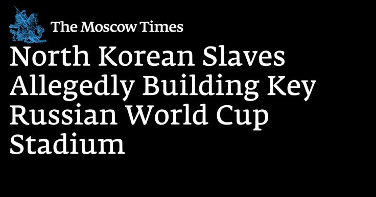 A report by Britain's Guardian newspaper claims FIFA knew about North Korean workers being employed in dire conditions in the construction of a 2018 World Cup site in Russia. However, Russia is still using North Korean workers more and more, because they are easy to be controlled at low wages. Russia cannot avoid criticism that they looked on the violation of human rights.