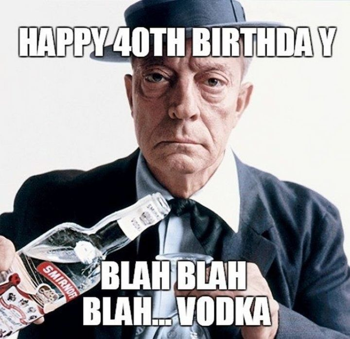 101 Funny 40th Birthday Memes To Take The Dread Out Of Turning 40 40th Birthday Funny Happy 40th Birthday Happy 40th
