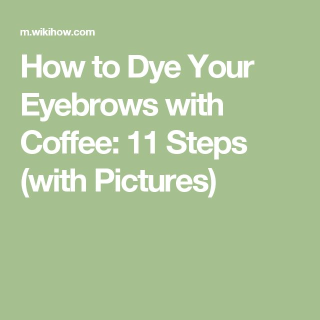 How to Dye Your Eyebrows with Coffee: 11 Steps (with Pictures)