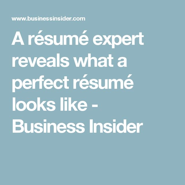 A résumé expert reveals what a perfect résumé looks like Job search - how a resume looks