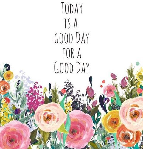 It's always a good day for a good day ... we get to choose how  the day will be :)